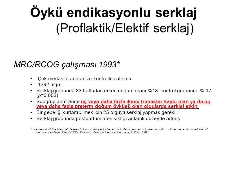 Öykü endikasyonlu serklaj (Proflaktik/Elektif serklaj) MRC/RCOG çalışması 1993* Çok merkezli randomize kontrollü çalışma 1292 olgu Serklaj grubunda 33