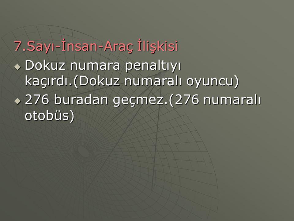 7.Sayı-İnsan-Araç İlişkisi  Dokuz numara penaltıyı kaçırdı.(Dokuz numaralı oyuncu)  276 buradan geçmez.(276 numaralı otobüs)