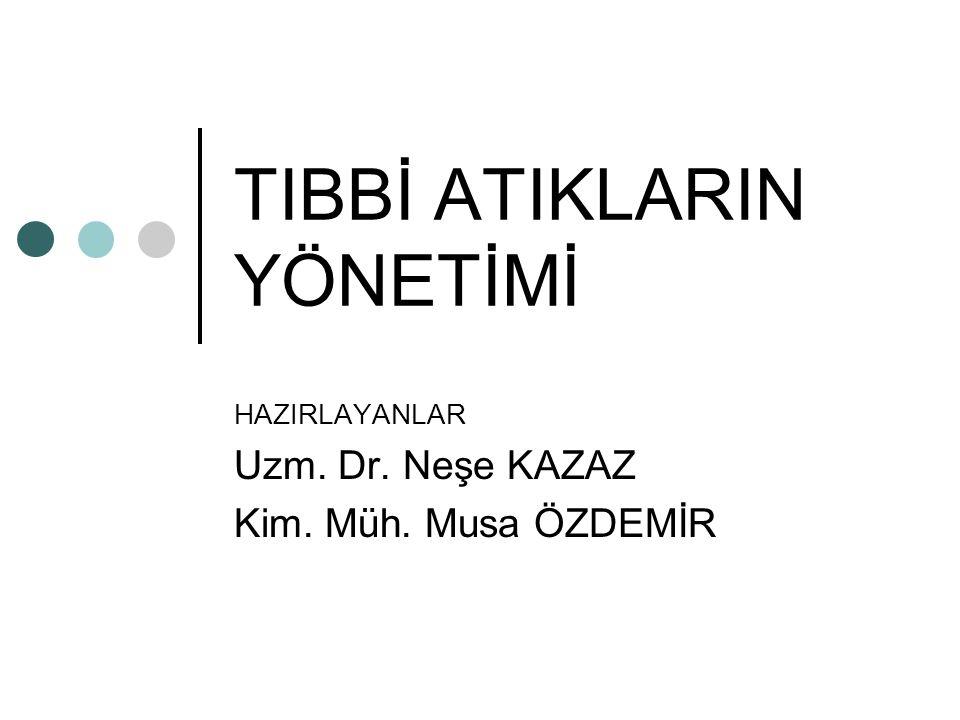 TIBBİ ATIKLARIN YÖNETİMİ HAZIRLAYANLAR Uzm. Dr. Neşe KAZAZ Kim. Müh. Musa ÖZDEMİR