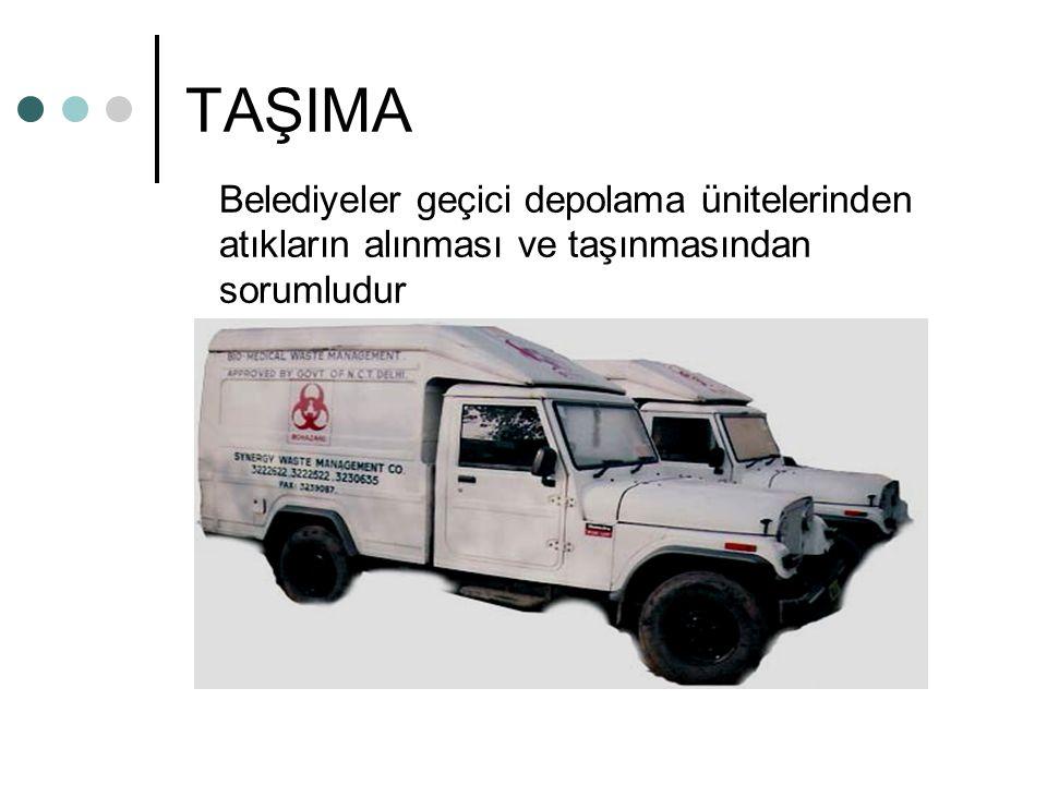 TAŞIMA Belediyeler geçici depolama ünitelerinden atıkların alınması ve taşınmasından sorumludur