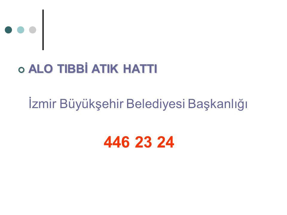 ALO TIBBİ ATIK HATTI İzmir Büyükşehir Belediyesi Başkanlığı 446 23 24