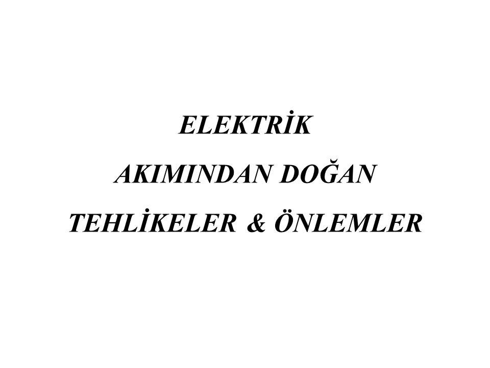 ELEKTRİK AKIMINDAN DOĞAN TEHLİKELER & ÖNLEMLER