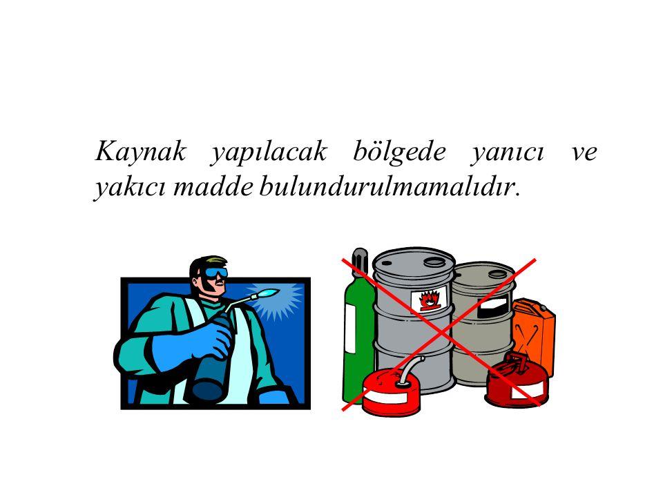 Kaynak yapılacak bölgede yanıcı ve yakıcı madde bulundurulmamalıdır.