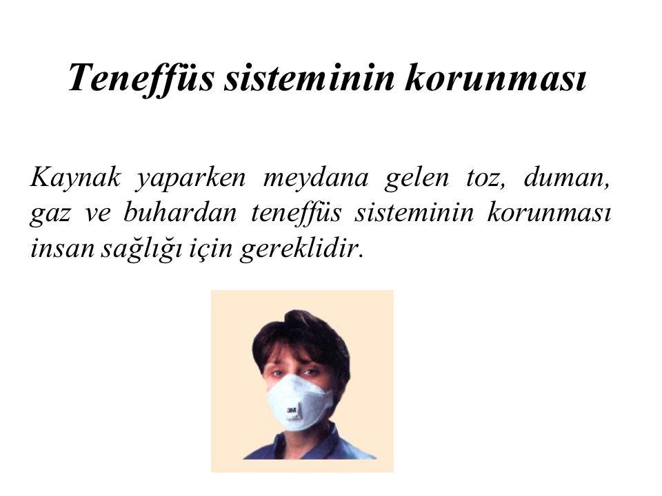 Teneffüs sisteminin korunması Kaynak yaparken meydana gelen toz, duman, gaz ve buhardan teneffüs sisteminin korunması insan sağlığı için gereklidir.