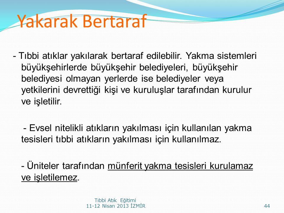 Yakarak Bertaraf - Tıbbi atıklar yakılarak bertaraf edilebilir. Yakma sistemleri büyükşehirlerde büyükşehir belediyeleri, büyükşehir belediyesi olmaya