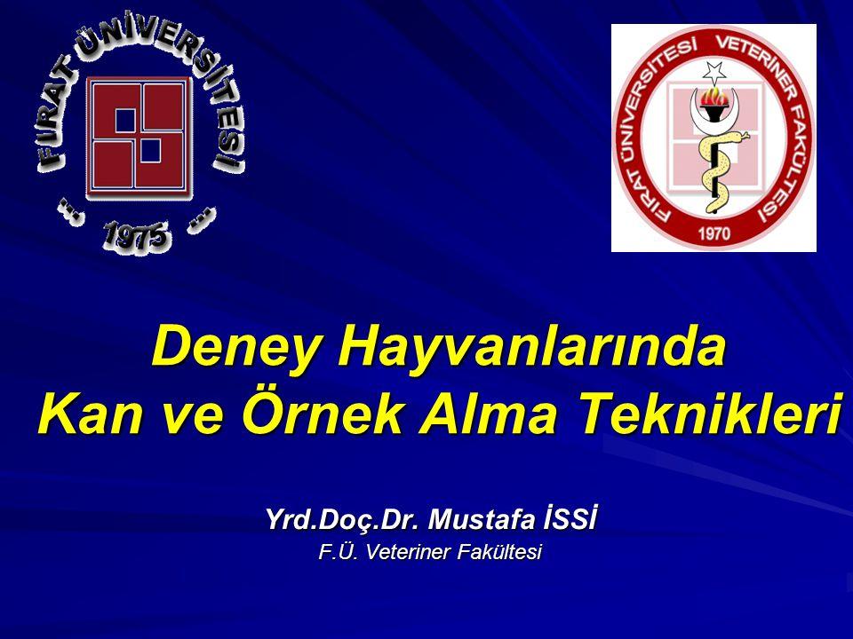Deney Hayvanlarında Kan ve Örnek Alma Teknikleri Yrd.Doç.Dr. Mustafa İSSİ F.Ü. Veteriner Fakültesi