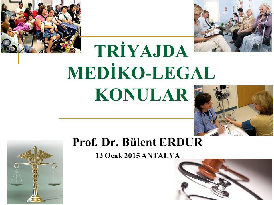 TRİYAJDA MEDİKO-LEGAL KONULAR Prof. Dr. Bülent ERDUR 13 Ocak 2015 ANTALYA