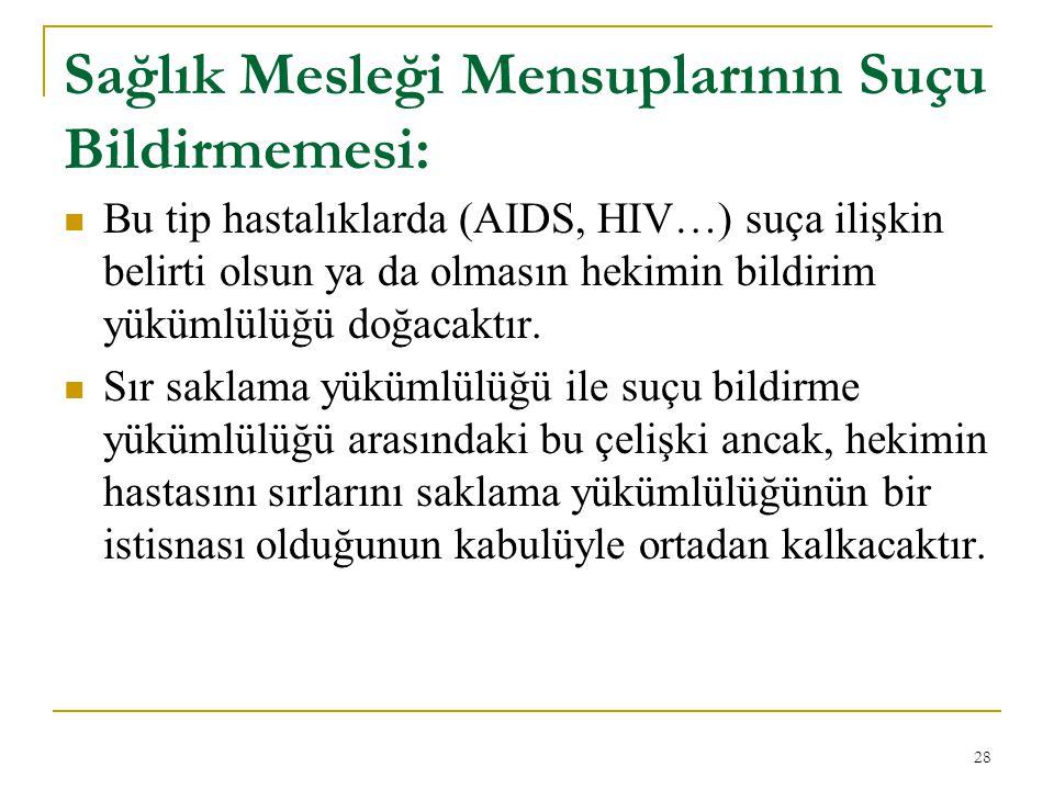Sağlık Mesleği Mensuplarının Suçu Bildirmemesi: Bu tip hastalıklarda (AIDS, HIV…) suça ilişkin belirti olsun ya da olmasın hekimin bildirim yükümlülüğ