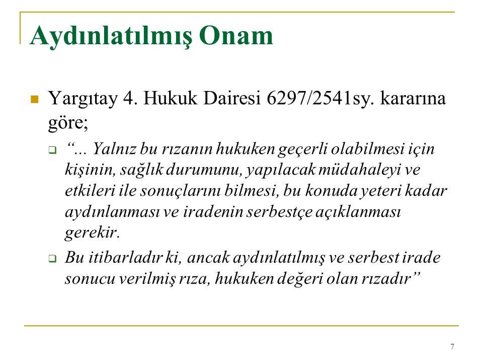 """Aydınlatılmış Onam Yargıtay 4. Hukuk Dairesi 6297/2541sy. kararına göre;  """"... Yalnız bu rızanın hukuken geçerli olabilmesi için kişinin, sağlık duru"""