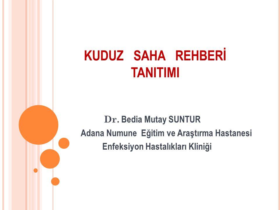 KUDUZ SAHA REHBERİ TANITIMI Dr. Bedia Mutay SUNTUR Adana Numune Eğitim ve Araştırma Hastanesi Enfeksiyon Hastalıkları Kliniği