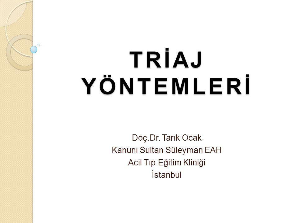 TRİAJ YÖNTEMLERİ Doç.Dr. Tarık Ocak Kanuni Sultan Süleyman EAH Acil Tıp Eğitim Kliniği İstanbul