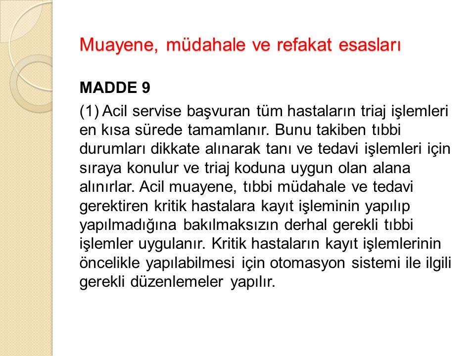 Muayene, müdahale ve refakat esasları MADDE 9 (1) Acil servise başvuran tüm hastaların triaj işlemleri en kısa sürede tamamlanır.