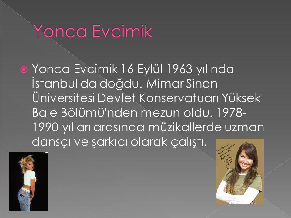  Yonca Evcimik 16 Eylül 1963 yılında İstanbul'da doğdu. Mimar Sinan Üniversitesi Devlet Konservatuarı Yüksek Bale Bölümü'nden mezun oldu. 1978- 1990