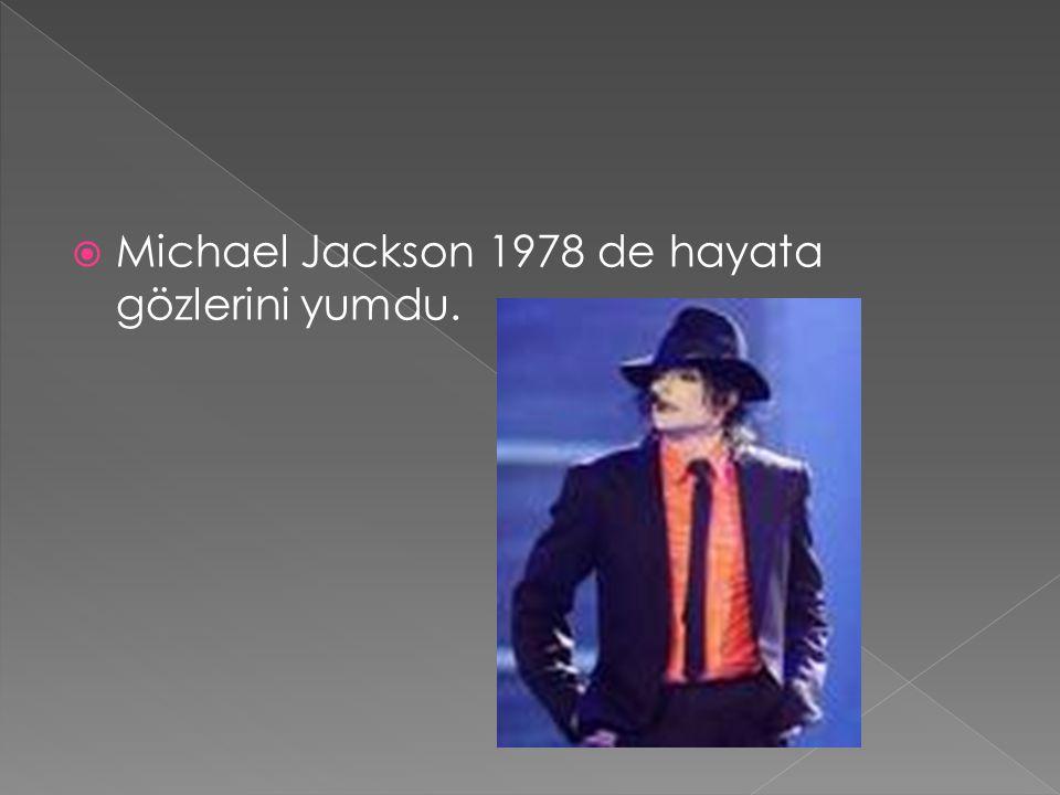  Michael Jackson 1978 de hayata gözlerini yumdu.