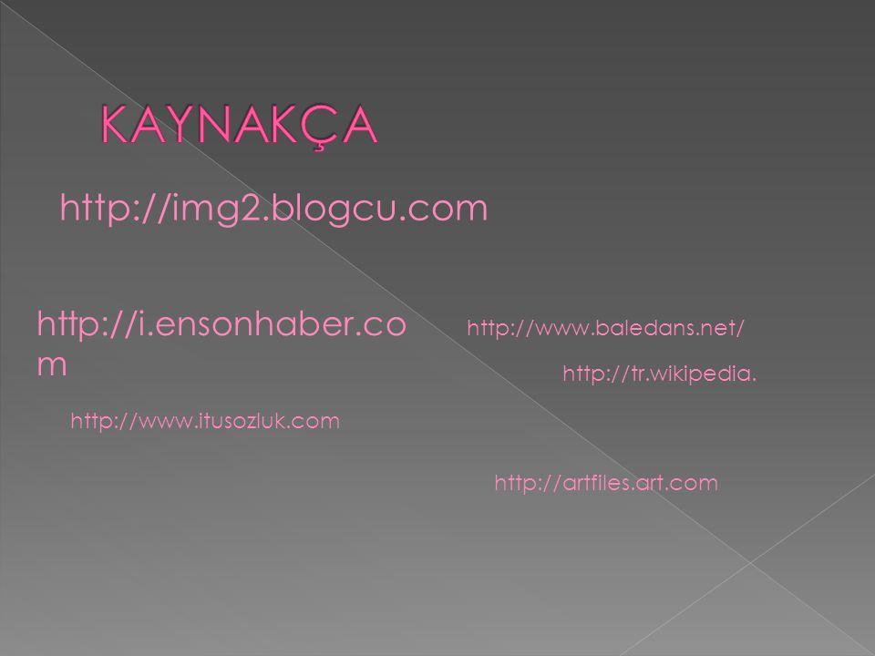 http://img2.blogcu.com http://i.ensonhaber.co m http://www.baledans.net/ http://www.itusozluk.com http://tr.wikipedia. http://artfiles.art.com