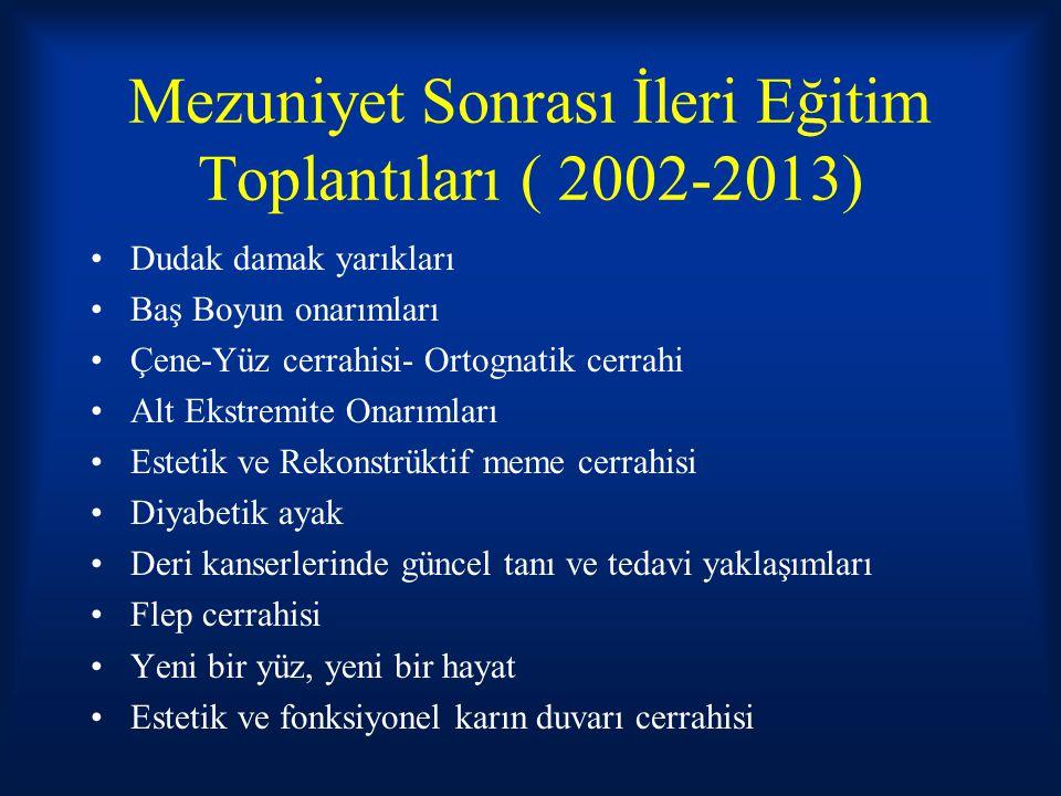 Mezuniyet Sonrası İleri Eğitim Toplantıları ( 2002-2013) Dudak damak yarıkları Baş Boyun onarımları Çene-Yüz cerrahisi- Ortognatik cerrahi Alt Ekstrem