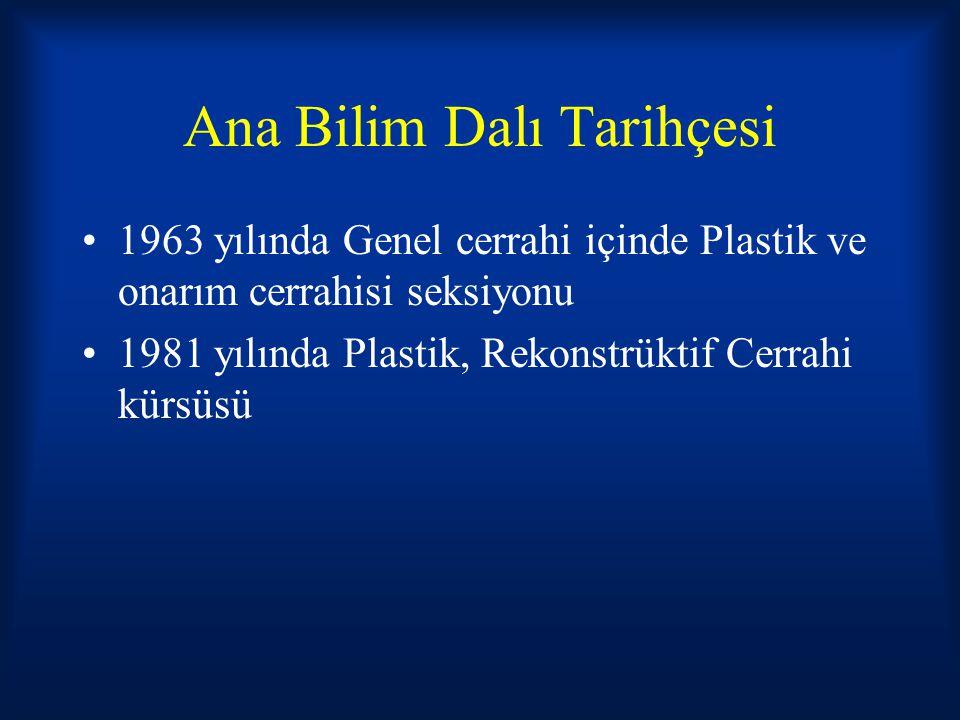 Ana Bilim Dalı Tarihçesi 1963 yılında Genel cerrahi içinde Plastik ve onarım cerrahisi seksiyonu 1981 yılında Plastik, Rekonstrüktif Cerrahi kürsüsü