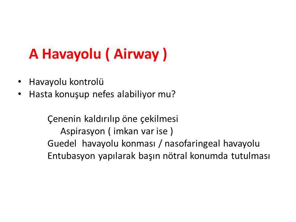 A Havayolu ( Airway ) Havayolu kontrolü Hasta konuşup nefes alabiliyor mu.