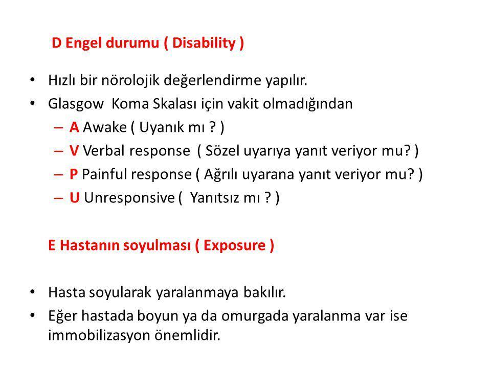D Engel durumu ( Disability ) Hızlı bir nörolojik değerlendirme yapılır.