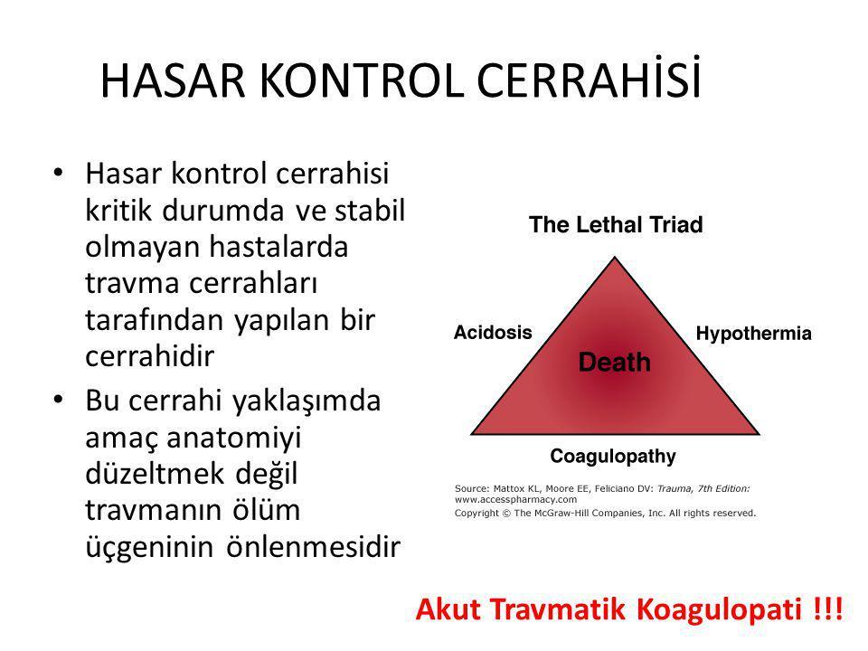 HASAR KONTROL CERRAHİSİ Hasar kontrol cerrahisi kritik durumda ve stabil olmayan hastalarda travma cerrahları tarafından yapılan bir cerrahidir Bu cerrahi yaklaşımda amaç anatomiyi düzeltmek değil travmanın ölüm üçgeninin önlenmesidir Akut Travmatik Koagulopati !!!
