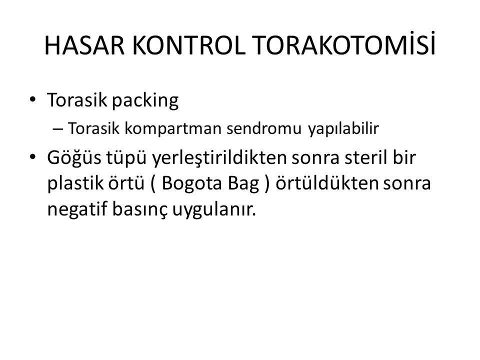 HASAR KONTROL TORAKOTOMİSİ Torasik packing – Torasik kompartman sendromu yapılabilir Göğüs tüpü yerleştirildikten sonra steril bir plastik örtü ( Bogota Bag ) örtüldükten sonra negatif basınç uygulanır.