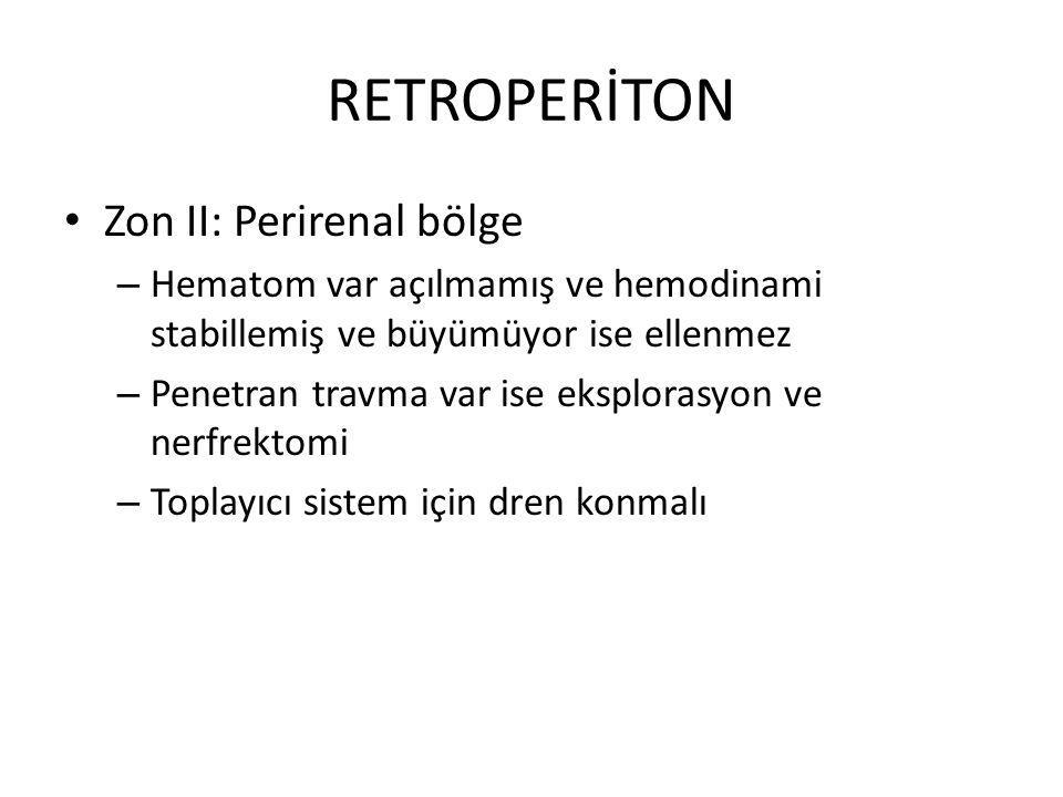 RETROPERİTON Zon II: Perirenal bölge – Hematom var açılmamış ve hemodinami stabillemiş ve büyümüyor ise ellenmez – Penetran travma var ise eksplorasyon ve nerfrektomi – Toplayıcı sistem için dren konmalı