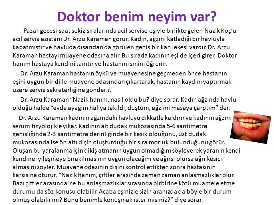 Doktor benim neyim var? Pazar gecesi saat sekiz sıralarında acil servise eşiyle birlikte gelen Nazik Koç'u acil servis asistanı Dr. Arzu Karaman görür
