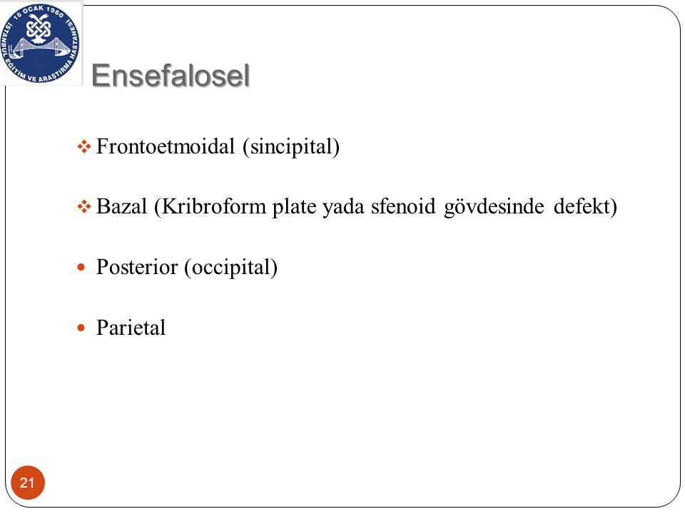 Ensefalosel  Frontoetmoidal (sincipital)  Bazal (Kribroform plate yada sfenoid gövdesinde defekt) Posterior (occipital) Parietal 21