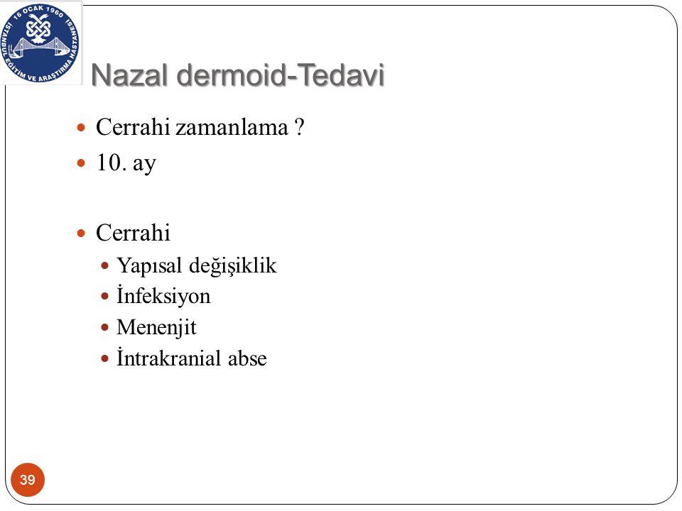 Nazal dermoid-Tedavi Cerrahi zamanlama .10.