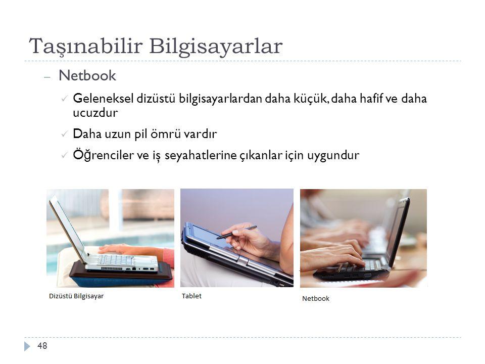 Taşınabilir Bilgisayarlar 48 – Netbook Geleneksel dizüstü bilgisayarlardan daha küçük, daha hafif ve daha ucuzdur Daha uzun pil ömrü vardır Ö ğ rencil