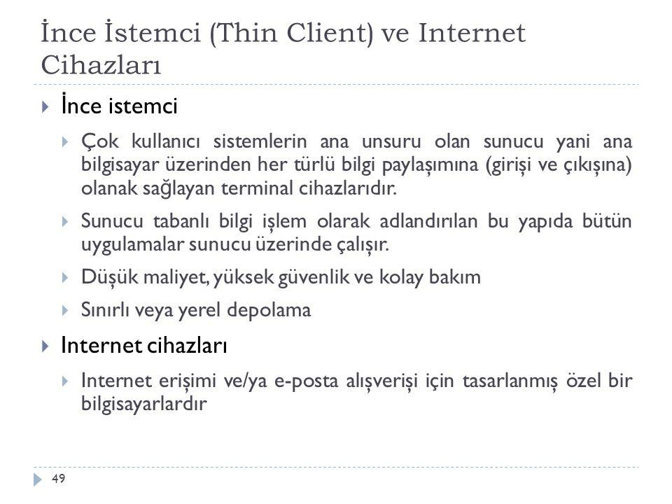 İnce İstemci (Thin Client) ve Internet Cihazları 49  İ nce istemci  Çok kullanıcı sistemlerin ana unsuru olan sunucu yani ana bilgisayar üzerinden h