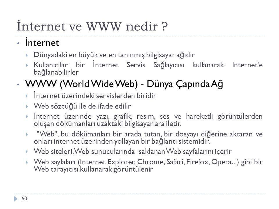 İnternet ve WWW nedir ? 60 İ nternet  Dünyadaki en büyük ve en tanınmış bilgisayar a ğ ıdır  Kullanıcılar bir İ nternet Servis Sa ğ layıcısı kullana