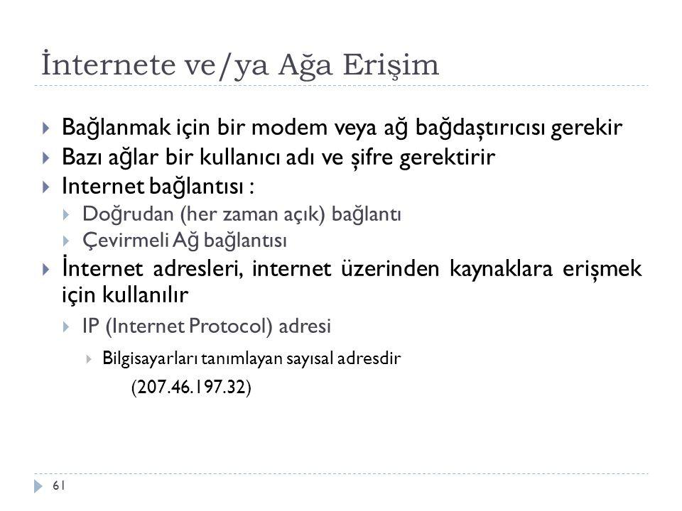 İnternete ve/ya Ağa Erişim 61  Ba ğ lanmak için bir modem veya a ğ ba ğ daştırıcısı gerekir  Bazı a ğ lar bir kullanıcı adı ve şifre gerektirir  In