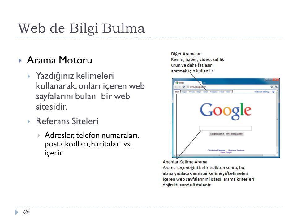 Web de Bilgi Bulma 69  Arama Motoru  Yazdı ğ ınız kelimeleri kullanarak, onları içeren web sayfalarını bulan bir web sitesidir.  Referans Siteleri