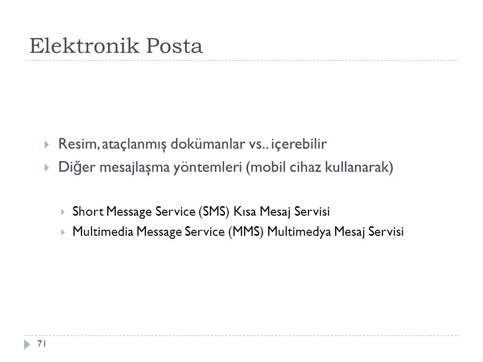 Elektronik Posta 71  Resim, ataçlanmış dokümanlar vs.. içerebilir  Di ğ er mesajlaşma yöntemleri (mobil cihaz kullanarak)  Short Message Service (S