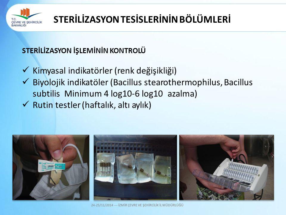 STERİLİZASYON TESİSLERİNİN BÖLÜMLERİ STERİLİZASYON İŞLEMİNİN KONTROLÜ Kimyasal indikatörler (renk değişikliği) Biyolojik indikatöler (Bacillus stearot