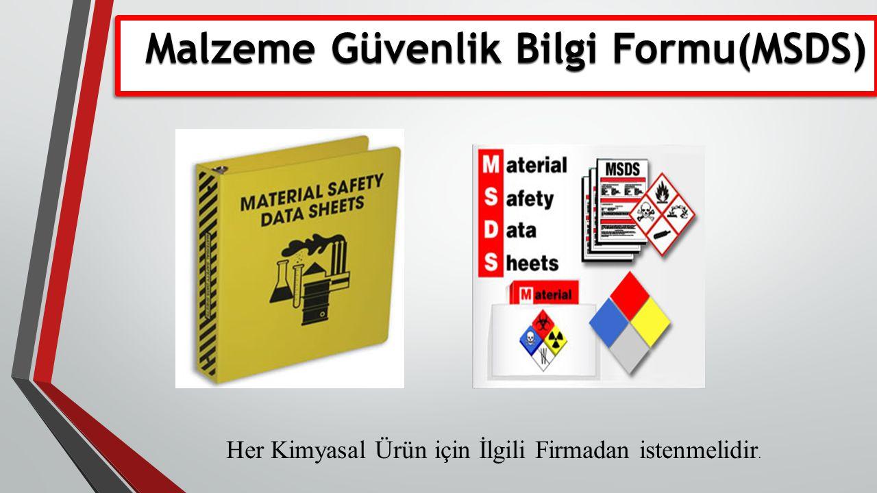 Her Kimyasal Ürün için İlgili Firmadan istenmelidir. Malzeme Güvenlik Bilgi Formu(MSDS) Malzeme Güvenlik Bilgi Formu(MSDS)
