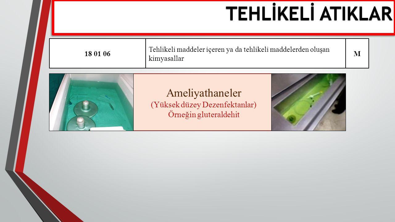 Ameliyathaneler (Yüksek düzey Dezenfektanlar) Örneğin gluteraldehit 18 01 06 Tehlikeli maddeler içeren ya da tehlikeli maddelerden oluşan kimyasallar