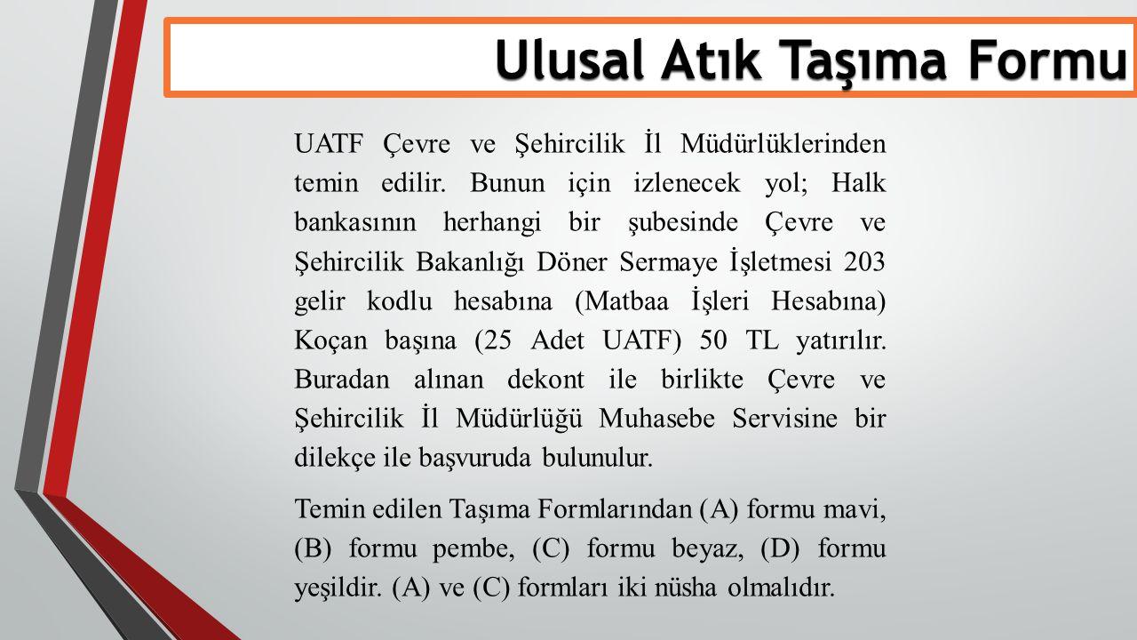 Ulusal Atık Taşıma Formu UATF Çevre ve Şehircilik İl Müdürlüklerinden temin edilir. Bunun için izlenecek yol; Halk bankasının herhangi bir şubesinde Ç
