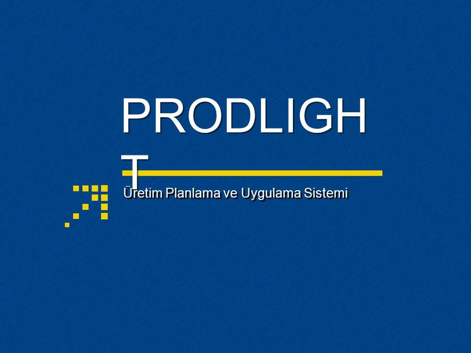 PRODLIGHT Proses Tanımı Makine Tipleri: Üretim açısından benzer işlevi olan makinelerin geneli.