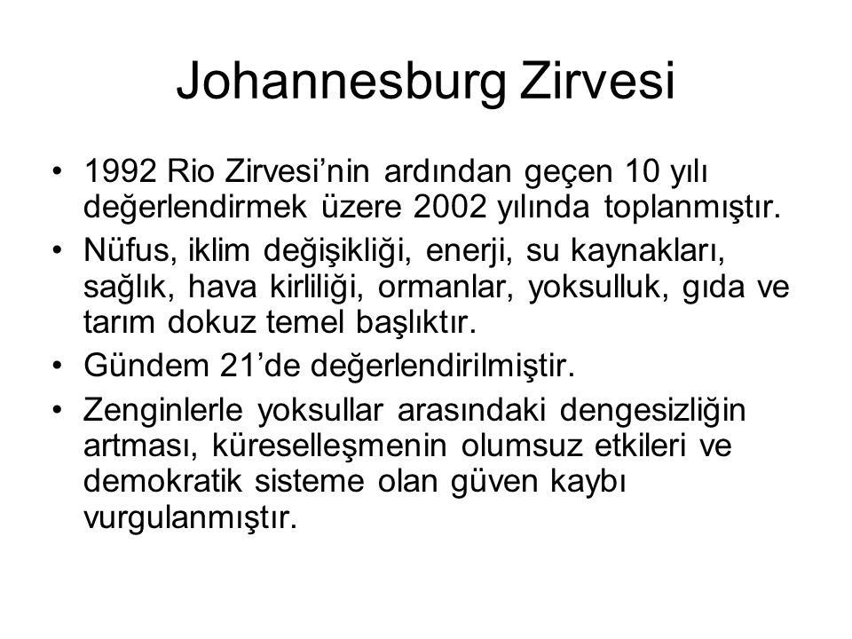 Johannesburg Zirvesi 1992 Rio Zirvesi'nin ardından geçen 10 yılı değerlendirmek üzere 2002 yılında toplanmıştır. Nüfus, iklim değişikliği, enerji, su