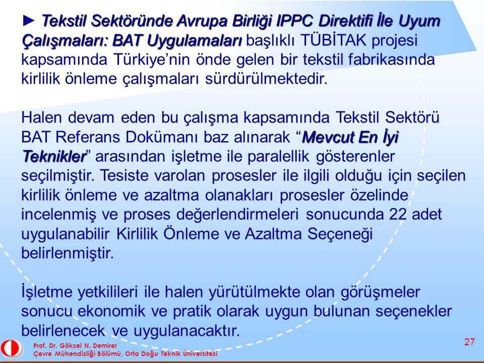 27 Prof. Dr. Göksel N. Demirer Çevre Mühendisliği Bölümü, Orta Doğu Teknik Üniversitesi Tekstil Sektöründe Avrupa Birliği IPPC Direktifi İle Uyum Çalı