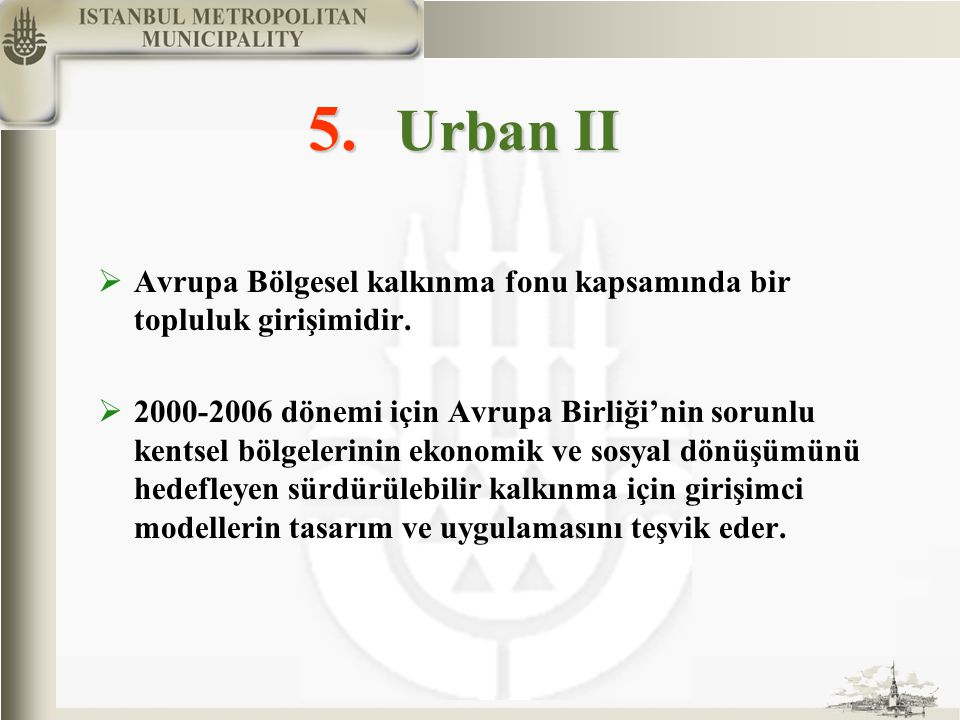 5. Urban II  Avrupa Bölgesel kalkınma fonu kapsamında bir topluluk girişimidir.  2000-2006 dönemi için Avrupa Birliği'nin sorunlu kentsel bölgelerin