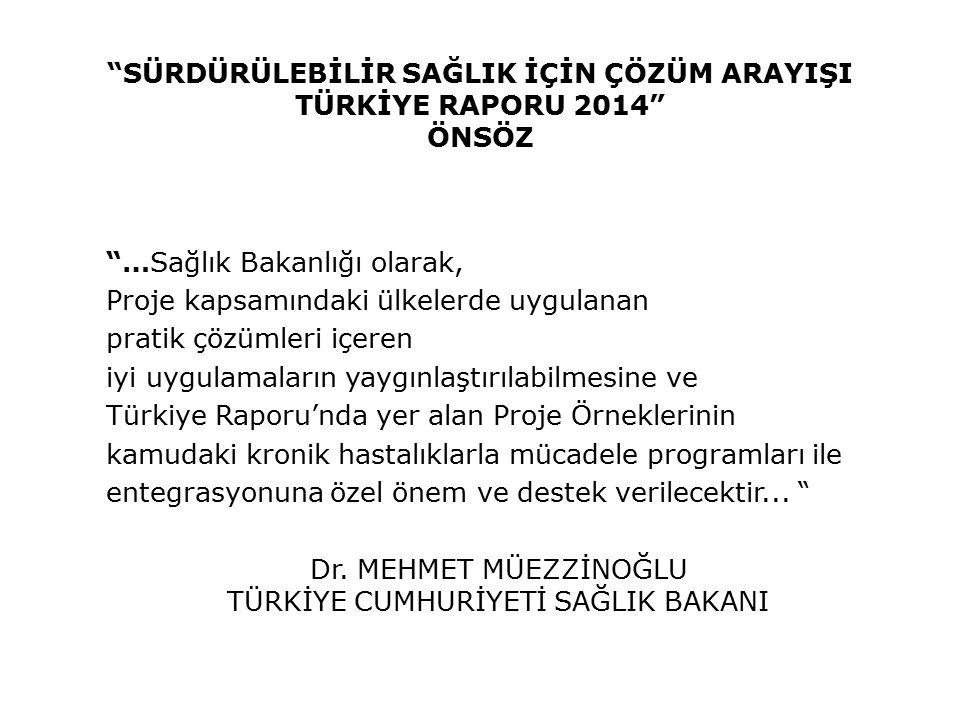 """""""…Sağlık Bakanlığı olarak, Proje kapsamındaki ülkelerde uygulanan pratik çözümleri içeren iyi uygulamaların yaygınlaştırılabilmesine ve Türkiye Raporu"""