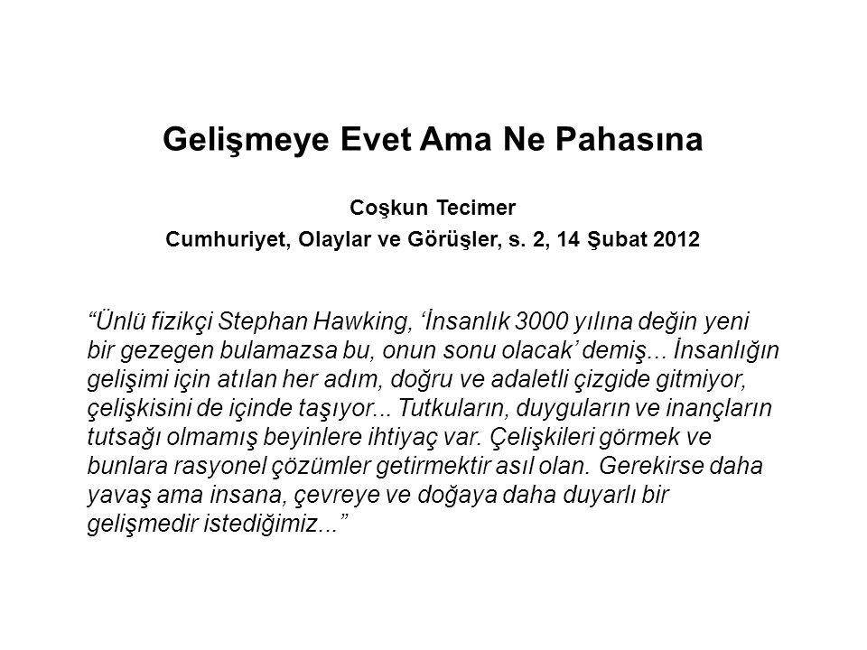 """Gelişmeye Evet Ama Ne Pahasına Coşkun Tecimer Cumhuriyet, Olaylar ve Görüşler, s. 2, 14 Şubat 2012 """"Ünlü fizikçi Stephan Hawking, 'İnsanlık 3000 yılın"""