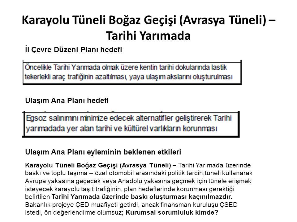 Karayolu Tüneli Boğaz Geçişi (Avrasya Tüneli) – Tarihi Yarımada İl Çevre Düzeni Planı hedefi Ulaşım Ana Planı hedefi Karayolu Tüneli Boğaz Geçişi (Avrasya Tüneli) – Tarihi Yarımada üzerinde baskı ve toplu taşıma – özel otomobil arasındaki politik tercih;tüneli kullanarak Avrupa yakasına geçecek veya Anadolu yakasına geçmek için tünele erişmek isteyecek karayolu taşıt trafiğinin, plan hedeflerinde korunması gerektiği belirtilen Tarihi Yarımada üzerinde baskı oluşturması kaçınılmazdır.