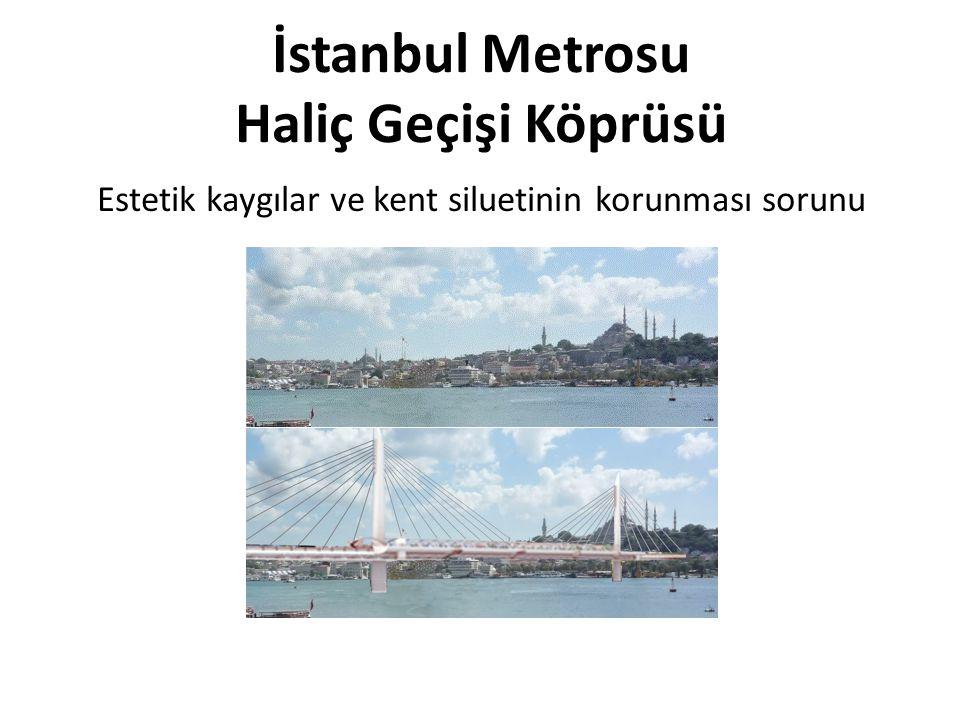 İstanbul Metrosu Haliç Geçişi Köprüsü Estetik kaygılar ve kent siluetinin korunması sorunu