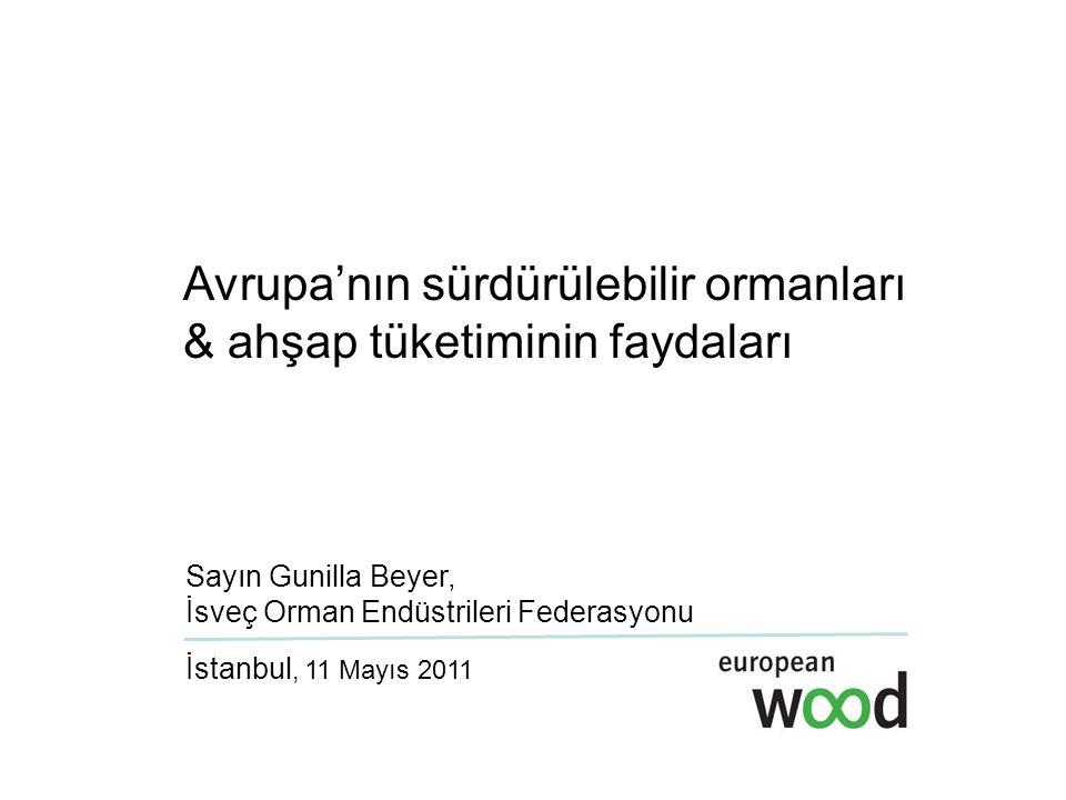 Avrupa'nın sürdürülebilir ormanları & ahşap tüketiminin faydaları Sayın Gunilla Beyer, İsveç Orman Endüstrileri Federasyonu İstanbul, 11 Mayıs 2011