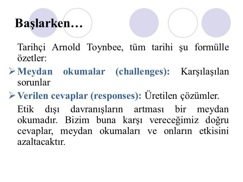Başlarken… Tarihçi Arnold Toynbee, tüm tarihi şu formülle özetler:  Meydan okumalar (challenges): Karşılaşılan sorunlar  Verilen cevaplar (responses