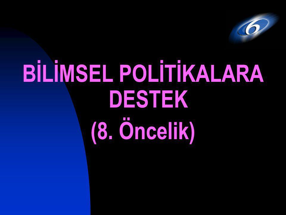 BİLİMSEL POLİTİKALARA DESTEK (8. Öncelik)